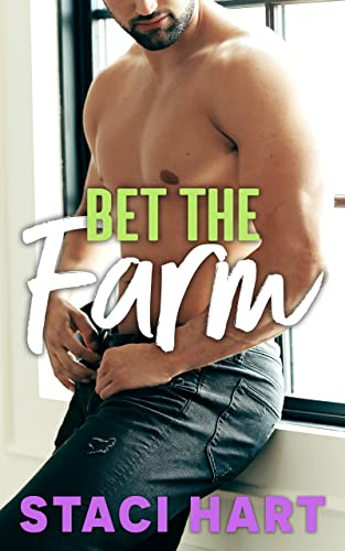 Bet The Farm: an enemies to lovers small town romance Staci Hart