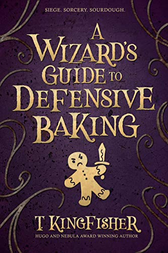 A Wizard's Guide To Defensive Baking T. Kingfisher