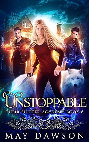 Unstoppable (Their Shifter Academy Book 6) May Dawson