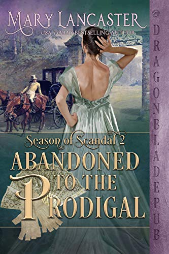 Abandoned to the Prodigal (Season of Scandal Book 2) Mary Lancaster