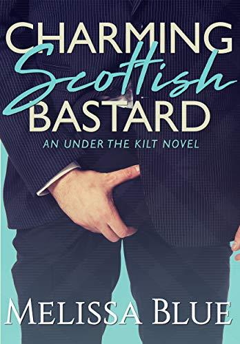 Charming Scottish Bastard (Under the Kilt Book 7) Melissa Blue