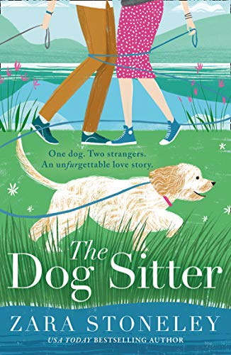 The Dog Sitter: The new feel-good romantic comedy of 2021 from the bestselling author of The Wedding Date! Zara Stoneley
