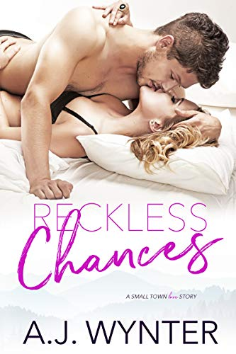 Reckless Chances: A Small Town Love Story (Chance Rapids Book 5 A.J. Wynter