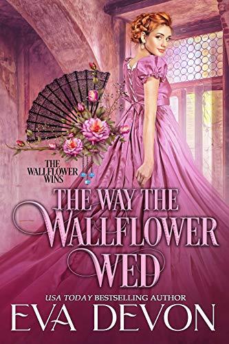 The Way the Wallflower Wed (The Wallflower Wins Book 1) Eva Devon