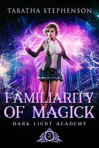 Familiarity of Magick (Dark Light Academy Book 2) Tabatha Stephenson