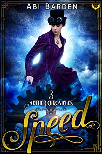 Speed: A Steampunk Fantasy Adventure (Aether Chronicles Book 3) Abi Barden