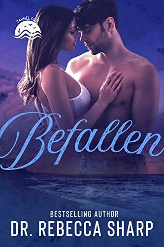 Befallen: A Second-Chance Standalone Romance (Carmel Cove Book 4) Dr. Rebecca Sharp