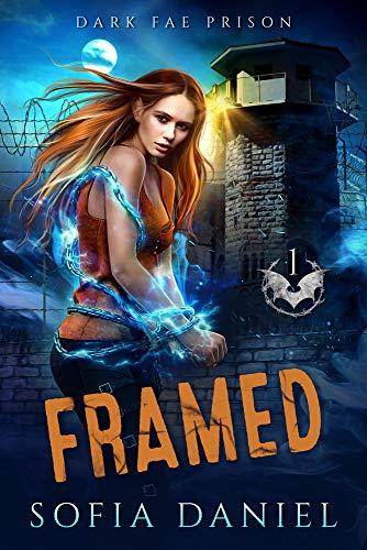 Framed: A Paranormal Prison Romance (Dark Fae Prison Book 1) Sofia Daniel