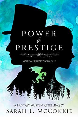 Power and Prestige: A Fantasy Austen Retelling (Magical Regency Book 1) Sarah L. McConkie