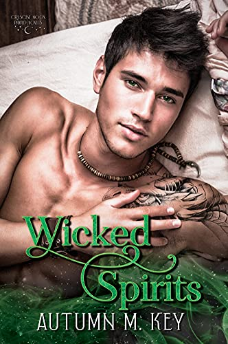 Wicked Spirits: A Contemporary Paranormal Romance (Crescent Moon Phayed Book 2) Autumn Key