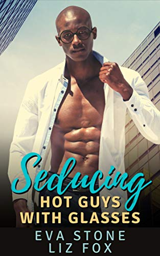 Seducing: A Curvy Woman Handsome Nerd Romance (Hot Guys with Glasses Book 2) Liz Fox and Eva Stone