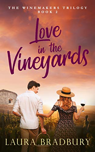 Love in the Vineyards (The Winemakers Trilogy Book 2) Laura Bradbury