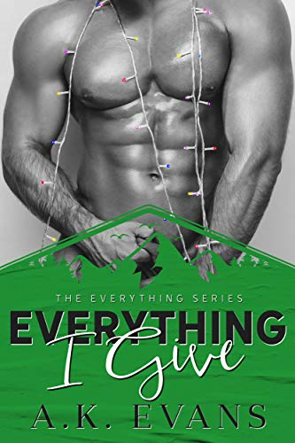 Everything I Give: A Holiday Romance A.K. Evans