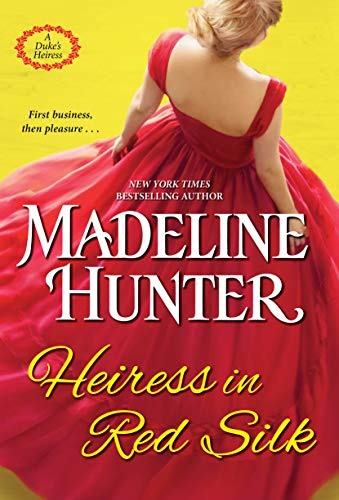 Heiress in Red Silk: An Entertaining Enemies to Lovers Regency Romance Novel (A Duke's Heiress Romance Book 2) Madeline Hunter