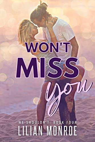 Won't Miss You: A Brother's Best Friend Romance (We Shouldn't Book 4) Lilian Monroe