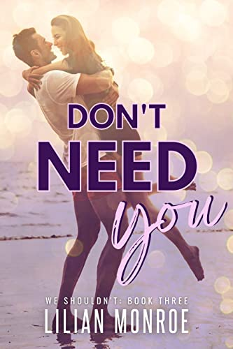 Don't Need You: A Brother's Best Friend Romance (We Shouldn't Book 3 Lilian Monroe