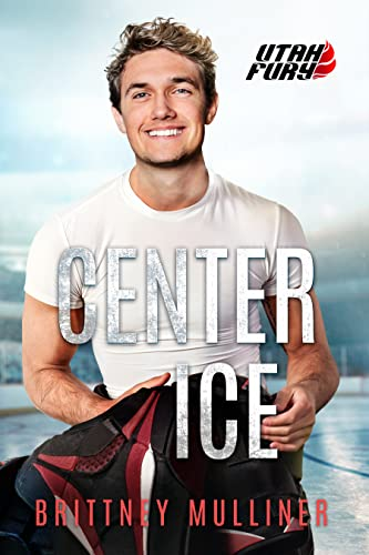 Center Ice (Utah Fury Hockey Book 12) Brittney Mulliner