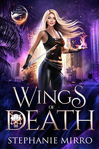 Wings of Death: A Kickass Urban Fantasy With Romance (The Last Phoenix Book 2) Stephanie Mirro