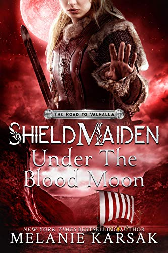 Shield-Maiden: Under the Blood Moon (The Road to Valhalla Book 4) Melanie Karsak