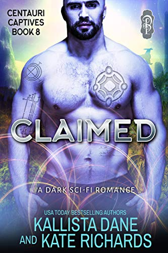 Claimed: A Dark Sci-Fi Romance (Centauri Captives Book 8) Kallista Dane and Kate Richards