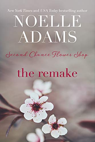 The Remake (Second Chance Flower Shop Book 4) Noelle Adams