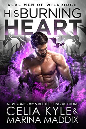 His Burning Heart: Paranormal Dragon Shifter Romance (Real Men of Wildridge Book 6) Celia Kyle and Marina Maddix
