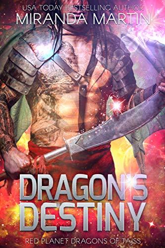 Dragon's Destiny: A SciFi Alien Romance (Red Planet Dragons of Tajss Book 20) Miranda Martin