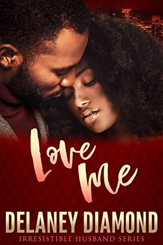 Love Me (Irresistible Husband) Delaney Diamond