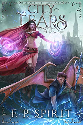 City of Tears (Rise of the Thrall Lord Book One) F. P. Spirit