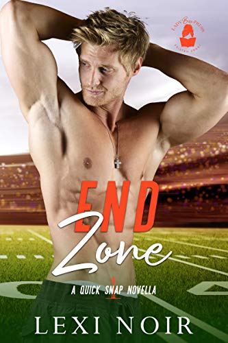 End Zone: A Quick Snap Novella Lexi Noir and Lady Boss Press