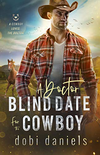 A Doctor Blind Date for the Cowboy: A sweet medical western romance (A Cowboy Loves the Doctor Book 1) Dobi Daniels