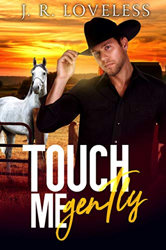Touch Me Gently J.R. Loveless