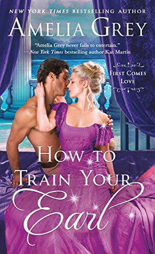 How To Train Your Earl (First Comes Love Book 3) Amelia Grey