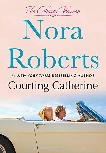 Courting Catherine: The Calhoun Women Nora Roberts