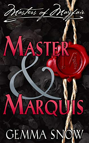Master and Marquis (The Masters of Mayfair Series Book 2) Gemma Snow and Rebecca Fairfax