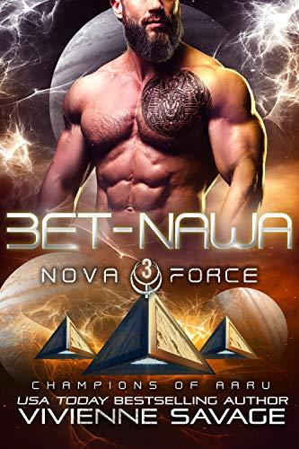 Bet-Nawa: an Alien Space Fantasy Romance (The Nova Force: Champions of Aaru Book 3) Vivienne Savage