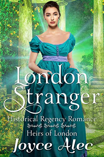 London Stranger: Historical Regency Romance (Heirs of London Book 1) Joyce Alec