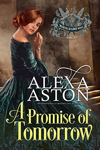 A Promise of Tomorrow (Medieval Runaway Wives Book 2) Alexa Aston