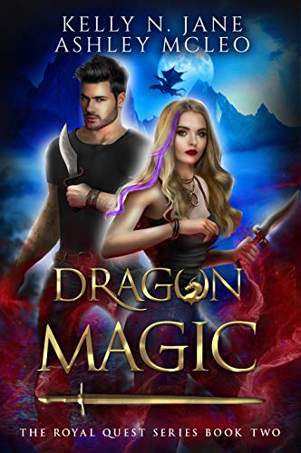 Dragon Magic: A Dragon Shifter Fantasy Adventure (The Royal Quest Series Book 2) Ashley McLeo and Kelly N. Jane