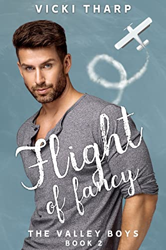 Flight of Fancy (They Valley Boys Book 2) Vicki Tharp
