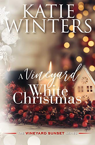 A Vineyard White Christmas (The Vineyard Sunset Series Book 5) Katie Winters