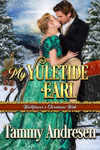 My Yuletide Earl: Regency Romance (A Wallflower's Christmas Wish Book 2) Tammy Andresen