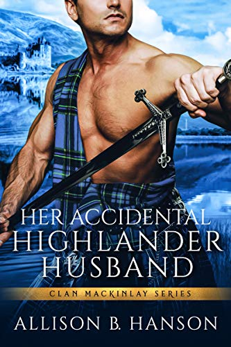 Her Accidental Highlander Husband Allison B. Hanson
