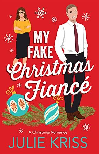 My Fake Christmas Fiancé (Kane Christmas Book 1) Julie Kriss