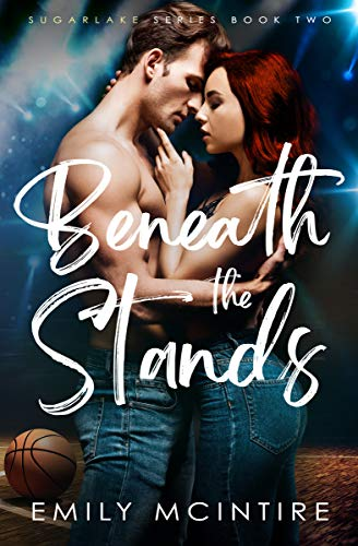 Beneath the Stands: An Enemies to Lovers, Best Friend's Brother Romance (Sugarlake Series, Book Two) Emily McIntire