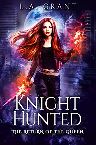 Knight Hunted (The Return of the Queen Book 1) L.A. Grant