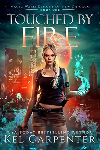 Touched by Fire: Magic Wars (Demons of New Chicago Book 1) Kel Carpenter