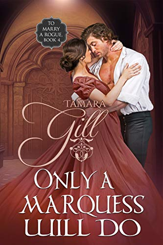 Only a Marquess Will Do (To Marry a Rogue Book 4) Tamara Gill