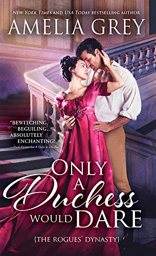 Only a Duchess Would Dare (The Rogues' Dynasty Book 2) Amelia Grey