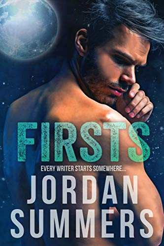 Firsts: Every Writer Starts Somewhere Jordan Summers